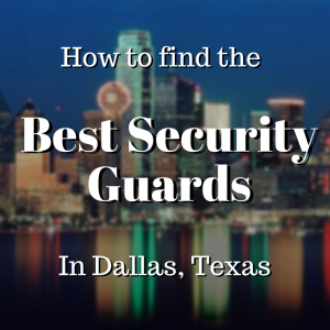 How to find the best security guards in Dallas TX